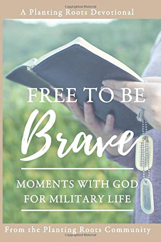 Free to Be Brave: Moments with God for Military Life (Planting Roots Devotional)