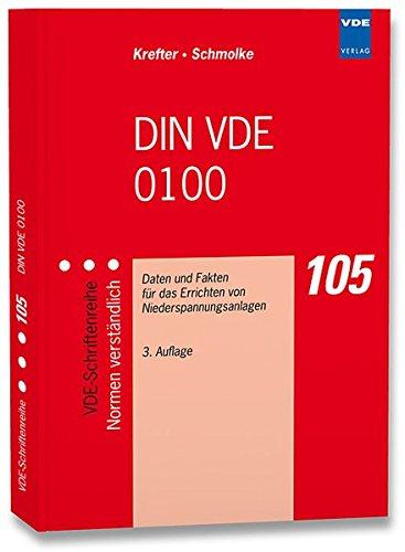 DIN VDE 0100: Daten und Fakten für das Errichten von Niederspannungsanlagen (VDE-Schriftenreihe – Normen verständlich)