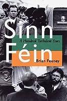 Sinn Fein: A Hundred Turbulent Years (History of Ireland and the Irish Diaspora)