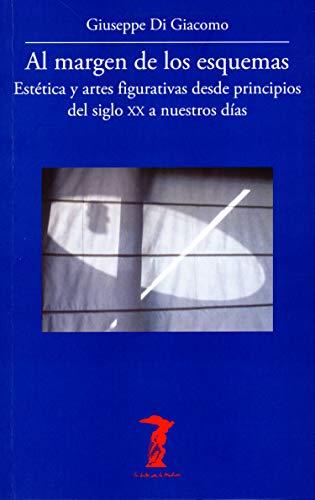 Al margen de los esquemas: Estética y artes figurativas desde principios del siglo XX a nuestros días (La balsa de la Medusa nº 212)