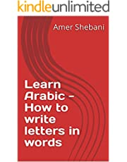 Learn Arabic - How to write letters in words (English Edition)