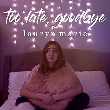 Too Late, Goodbye
