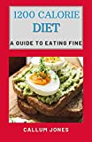1200 Calorie Diet : A Guide to Eating Fine (English Edition)