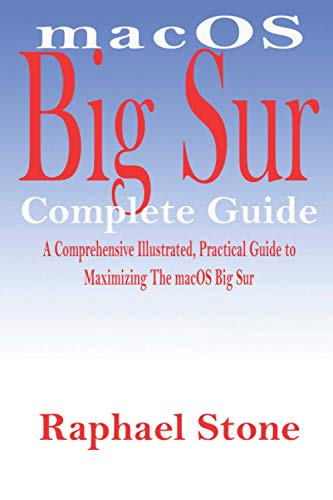 macOS Big Sur Complete Guide: A Comprehensive Illustrated, Practical Guide to Maximizing The macOS Big Sur