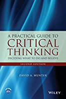 A Practical Guide to Critical Thinking: Deciding What to Do and Believe, 2nd Edition