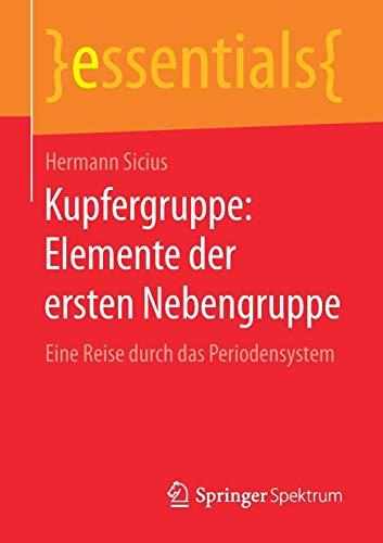 Kupfergruppe: Elemente der ersten Nebengruppe: Eine Reise durch das Periodensystem (essentials)