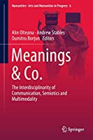 Meanings & Co.: The Interdisciplinarity of Communication, Semiotics and Multimodality (Numanities - Arts and Humanities in Progress (6))