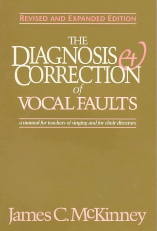 The Diagnosis and Correction of Vocal Faults: A Manual for Teachers of Singing and for Choir Directors (Revised and Expa