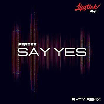 Say Yes (R-TY Remix)