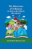 The Adventures of A Brownie; As Told to My Child by Miss Mulock