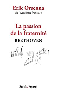 La passion de la fraternité : Beethoven par Erik Orsenna