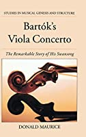 Bartok's Viola Concerto: The Remarkable Story of His Swansong (Studies in Musical Genesis, Structure, and Interpretation)