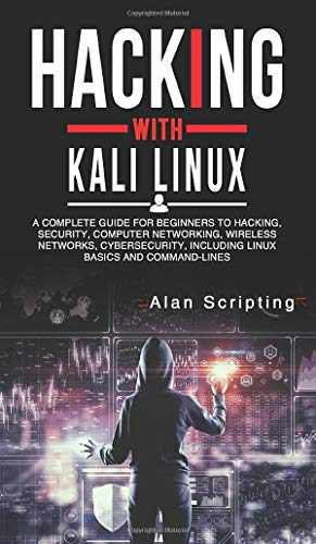 Hacking With Kali Linux: A Complete Guide for Beginners to Hacking, Security, Computer Networking, Wireless Networks, Cybersecurity, Including Linux Basics and Command-Lines