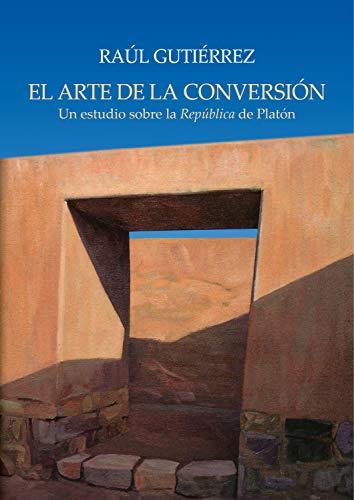 El arte de la conversión: Un estudio sobre la República de Platón