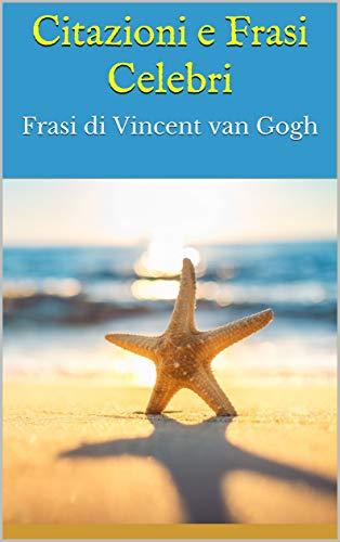 Citazioni E Frasi Celebri Frasi Di Vincent Van Gogh Ebook Bruce