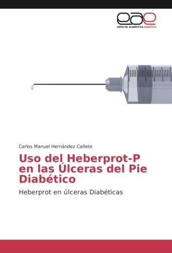Uso del Heberprot-P en las Úlceras del Pie Diabético: Heberprot en úlceras Diabéticas