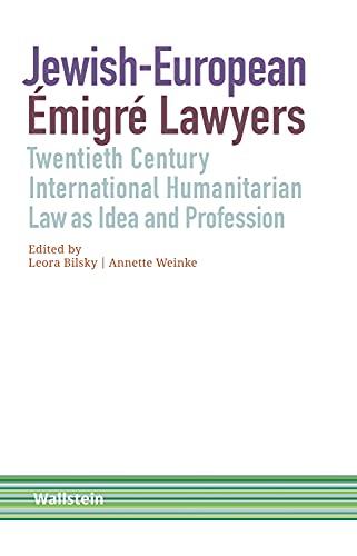 Jewish-European Émigré Lawyers: Twentieth Century International Humanitarian Law as Idea and Profession (Schriftenreihe Menschenrechte im 20. Jahrhundert Book 8) (English Edition)