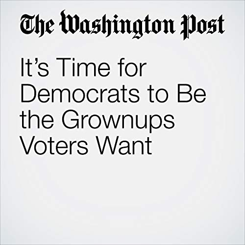 It's Time for Democrats to Be the Grownups Voters Want audiobook cover art