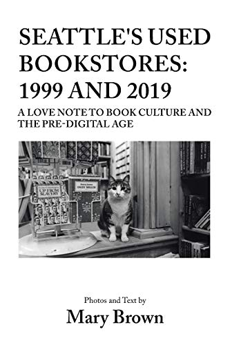 Seattle's Used Bookstores: 1999 and 2019: A Love Note to Book Culture and the Pre-Digital Age -  Brown, Mary, Paperback