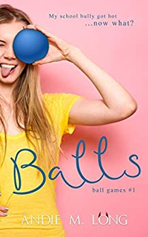 Balls: An enemies to lovers romantic comedy (Ball Games Book 1) by [Andie M. Long]