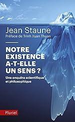 Notre existence a-t-elle un sens ? de Jean Staune