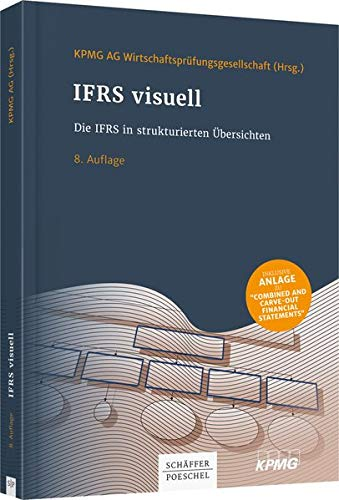 IFRS visuell: Die IFRS in strukturierten Übersichten