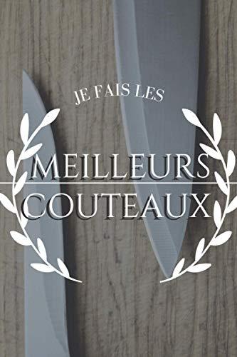 Je Fais Les Meilleurs Couteaux: 15,24 x 22,86 cm / Carnet Suivi Projet pour Artisan Coutelier Forgeron Cadeau Original Pas Cher