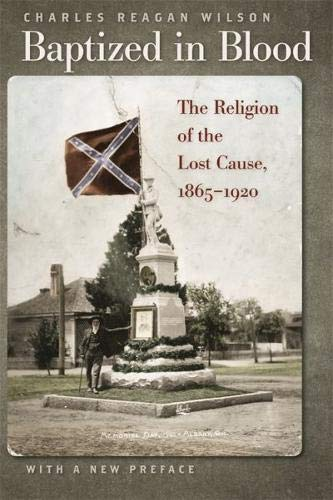 Baptized in Blood: The Religion of the Lost Cause, 1865-1920