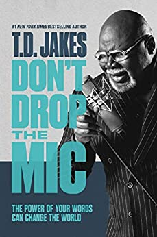 Don't Drop the Mic: The Power of Your Words Can Change the World by [T. D. Jakes]