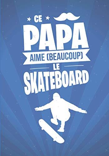 Ce Papa aime beaucoup le SKATEBOARD: cadeau original et personnalisé, cahier parfait pour prise de notes, croquis, organiser, planifier
