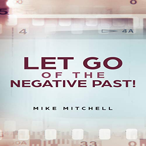 Let Go of the Negative Past!                   By:                                                                                                                                 Mike Mitchell                               Narrated by:                                                                                                                                 Jim D Johnston                      Length: 19 mins     30 ratings     Overall 5.0