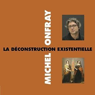 La déconstruction existentielle                   De :                                                                                                                                 Michel Onfray                               Lu par :                                                                                                                                 Michel Onfray                      Durée : 1 h et 28 min     7 notations     Global 4,7