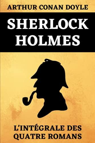 Sherlock Holmes L'Intégrale Des Quatre Romans: Une Étude en Rouge | Le Signe des Quatre | Le Chien des Baskerville | La Vallée de la Peur | Édition Originale Annotée 720 pages