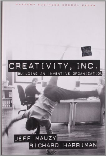 Creativity Inc.: Building an Inventive Organization