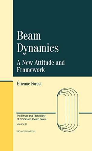 Beam Dynamics: A New Attitude and Framework (The Physics and Technology of Particle...