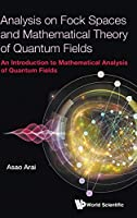 Analysis on Fock Spaces and Mathematical Theory of Quantum Fields: An Introduction to Mathematical Analysis of Quantum Fields (Quantum Theory)