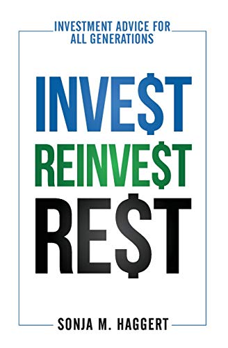 Book: Invest, Reinvest, Rest - Investment Advice for All Generations by Sonja M Haggert