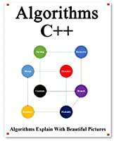 Algorithms C++: Explains Algorithms with Beautiful Pictures Learn it Easy Better and Well Front Cover