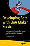Developing Bots with QnA Maker Service: Integration with Azure Bot Service and Microsoft Bot Framework