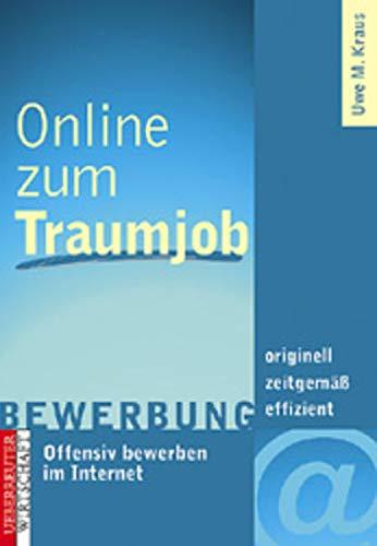 Online zum Traumjob: Offensiv bewerben im Internet. Zeitgemäss - originell - effizient