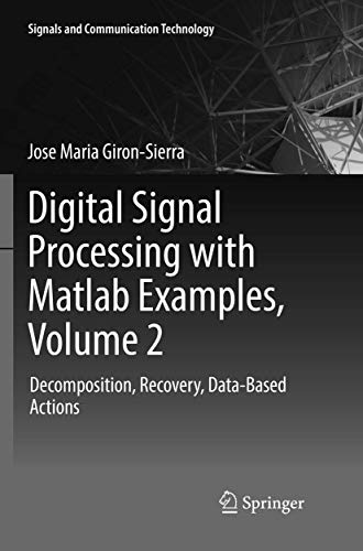 Digital Signal Processing with Matlab Examples, Volume 2: Decomposition, Recovery, Data-Based Actions (Signals and Communication Technology)