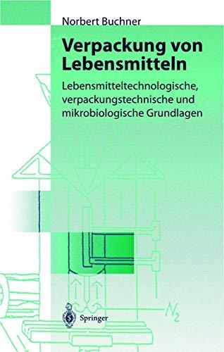Verpackung von Lebensmitteln: Lebensmitteltechnologische, verpackungstechnische und mikrobiologische Grundlagen