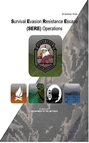 Survival Evasion Resistance Escape (SERE) Operations AF Handbook 10-644: 2017 (English Edition)