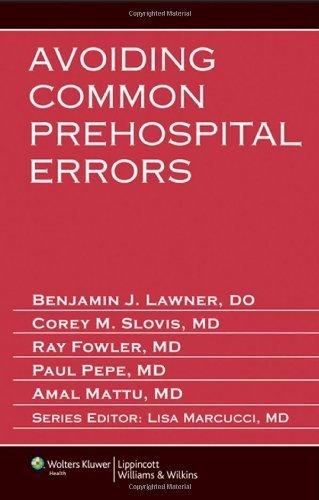 Avoiding Common Prehospital Errors by Benjamin J. Lawner DO EMT-P Corey M. Slovis MD FACP FACEP Raymond Fowler MD FACEP Paul Pepe MD MPH MACP FCCM FACE Amal Mattu MD(2012-09-29)