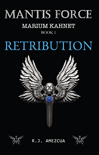 Book: Mantis Force - Retribution (Marium Kahnet Book 1) by R. J. Amezcua