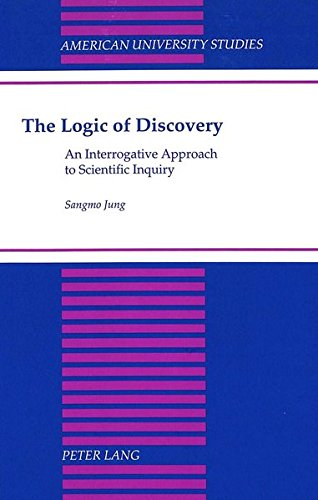The Logic of Discovery: An Interrogative Approach to Scientific Inquiry (American University Studies)