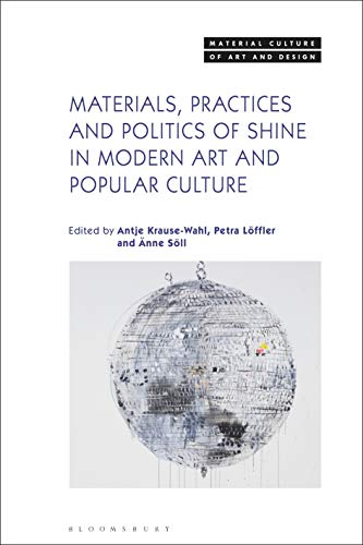 Materials, Practices and Politics of Shine in Modern Art and Popular Culture (Material Culture of Art and Design)
