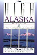 High Alaska: A Historical Guide to Denali, Mount Foraker, & Mount Hunter