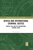 Africa and International Criminal Justice: Radical Evils and the International Criminal Court (Routledge Research in the Law of Armed Conflict)
