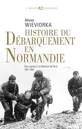 Histoire du débarquement en Normandie . Des origines à la libération de Paris (1941-1944) (UNIVERS HISTORI)